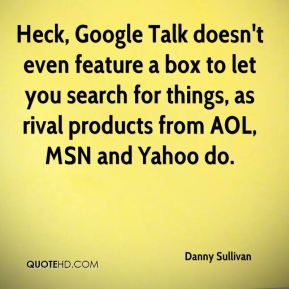 Heck, Google Talk doesn't even feature a box to let you search for things, as rival products from AOL, MSN and Yahoo do.