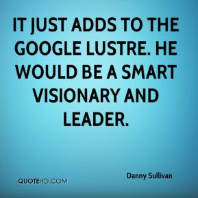 Danny Sullivan - It just adds to the Google lustre. He would be a smart visionary and leader.