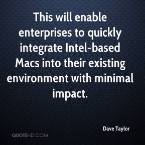 Dave Taylor - This will enable enterprises to quickly integrate Intel-based Macs into their existing environment with minimal impact.