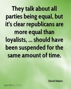 David Adams - They talk about all parties being equal, but it's clear republicans are more equal than loyalists, ... should have been suspended for the same amount of time.