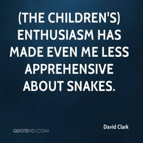 (The children's) enthusiasm has made even me less apprehensive about snakes.