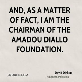 David Dinkins - And, as a matter of fact, I am the chairman of the Amadou Diallo Foundation.