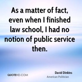 David Dinkins - As a matter of fact, even when I finished law school, I had no notion of public service then.