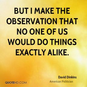 David Dinkins - But I make the observation that no one of us would do things exactly alike.