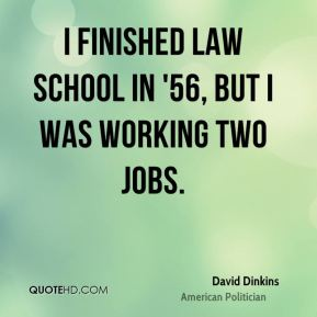 I finished law school in '56, but I was working two jobs.