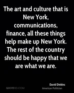 The art and culture that is New York, communications, finance, all these things help make up New York. The rest of the country should be happy that we are what we are.