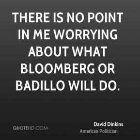 There is no point in me worrying about what Bloomberg or Badillo will do.