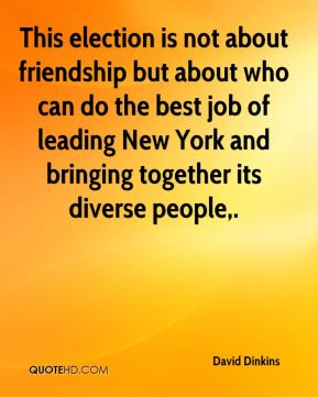 This election is not about friendship but about who can do the best job of leading New York and bringing together its diverse people.