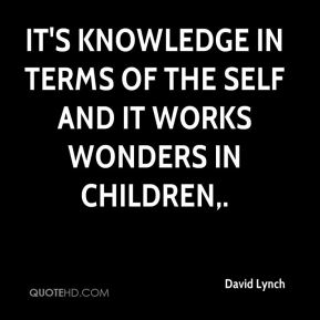 It's knowledge in terms of the self and it works wonders in children.