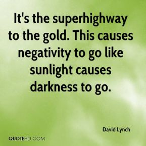 It's the superhighway to the gold. This causes negativity to go like sunlight causes darkness to go.