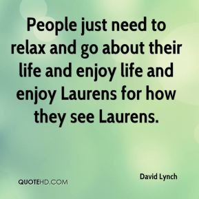 People just need to relax and go about their life and enjoy life and enjoy Laurens for how they see Laurens.