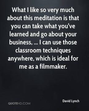 What I like so very much about this meditation is that you can take what you've learned and go about your business, ... I can use those classroom techniques anywhere, which is ideal for me as a filmmaker.