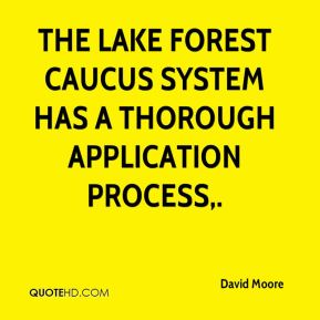 David Moore - The Lake Forest Caucus system has a thorough application process.