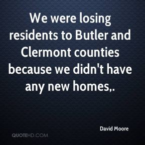We were losing residents to Butler and Clermont counties because we didn't have any new homes.