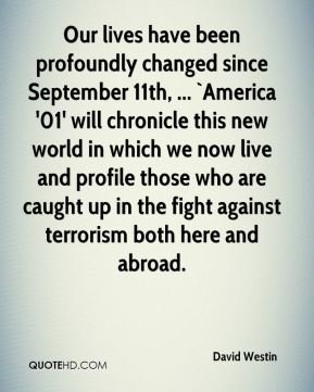 David Westin - Our lives have been profoundly changed since September 11th, ... `America '01' will chronicle this new world in which we now live and profile those who are caught up in the fight against terrorism both here and abroad.
