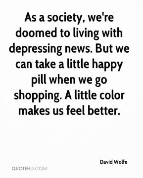 As a society, we're doomed to living with depressing news. But we can take a little happy pill when we go shopping. A little color makes us feel better.