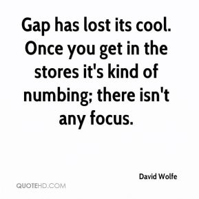 Gap has lost its cool. Once you get in the stores it's kind of numbing; there isn't any focus.