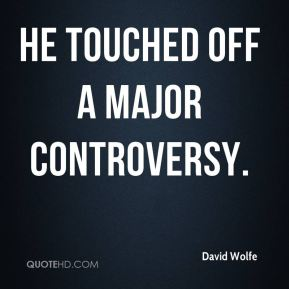He touched off a major controversy.
