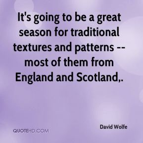 It's going to be a great season for traditional textures and patterns -- most of them from England and Scotland.