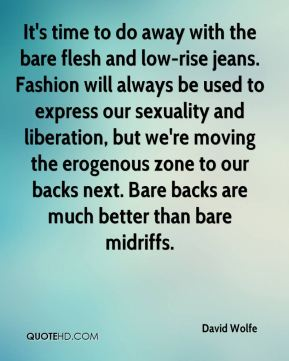 It's time to do away with the bare flesh and low-rise jeans. Fashion will always be used to express our sexuality and liberation, but we're moving the erogenous zone to our backs next. Bare backs are much better than bare midriffs.