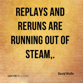 Replays and reruns are running out of steam.