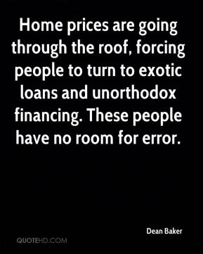 Home prices are going through the roof, forcing people to turn to exotic loans and unorthodox financing. These people have no room for error.