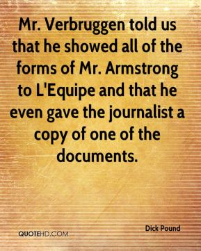 Mr. Verbruggen told us that he showed all of the forms of Mr. Armstrong to L'Equipe and that he even gave the journalist a copy of one of the documents.