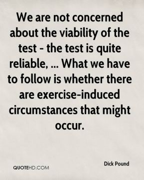 We are not concerned about the viability of the test - the test is quite reliable, ... What we have to follow is whether there are exercise-induced circumstances that might occur.