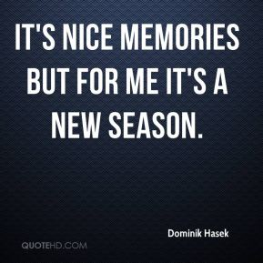 It's nice memories but for me it's a new season.