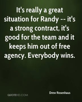 Drew Rosenhaus - It's really a great situation for Randy -- it's a strong contract, it's good for the team and it keeps him out of free agency. Everybody wins.