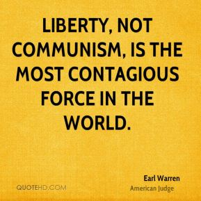 Earl Warren - Liberty, not communism, is the most contagious force in the world.