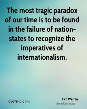 The most tragic paradox of our time is to be found in the failure of nation-states to recognize the imperatives of internationalism.