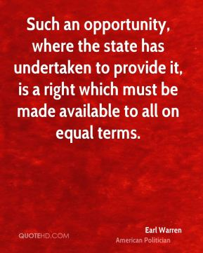 Earl Warren - Such an opportunity, where the state has undertaken to provide it, is a right which must be made available to all on equal terms.