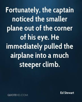 Ed Stewart - Fortunately, the captain noticed the smaller plane out of the corner of his eye. He immediately pulled the airplane into a much steeper climb.