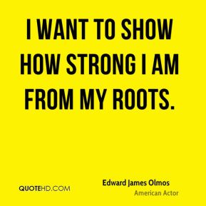 I want to show how strong I am from my roots.