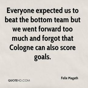 Felix Magath - Everyone expected us to beat the bottom team but we went forward too much and forgot that Cologne can also score goals.