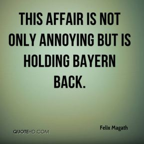 Felix Magath - This affair is not only annoying but is holding Bayern back.