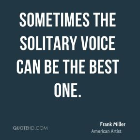 Sometimes the solitary voice can be the best one.