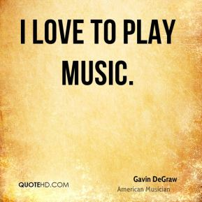 I love to play music.