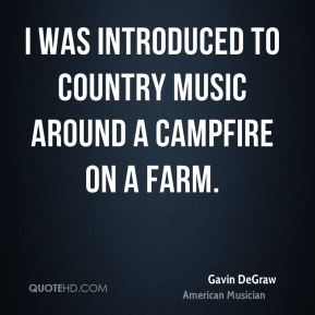 I was introduced to country music around a campfire on a farm.