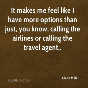 It makes me feel like I have more options than just, you know, calling the airlines or calling the travel agent.