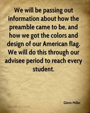 We will be passing out information about how the preamble came to be, and how we got the colors and design of our American flag. We will do this through our advisee period to reach every student.