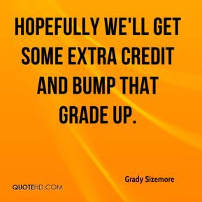 Grady Sizemore - Hopefully we'll get some extra credit and bump that grade up.