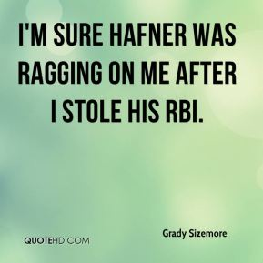 I'm sure Hafner was ragging on me after I stole his RBI.