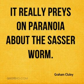 Graham Cluley - It really preys on paranoia about the Sasser worm.