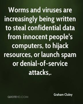 Graham Cluley - Worms and viruses are increasingly being written to steal confidential data from innocent people's computers, to hijack resources, or launch spam or denial-of-service attacks.