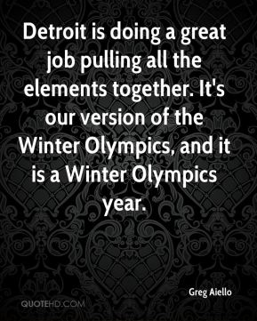Greg Aiello - Detroit is doing a great job pulling all the elements together. It's our version of the Winter Olympics, and it is a Winter Olympics year.
