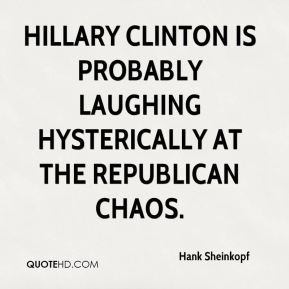 Hank Sheinkopf - Hillary Clinton is probably laughing hysterically at the Republican chaos.