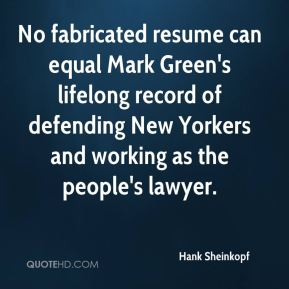 Hank Sheinkopf - No fabricated resume can equal Mark Green's lifelong record of defending New Yorkers and working as the people's lawyer.