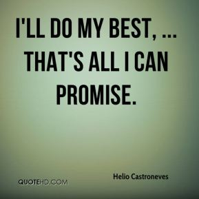 I'll do my best, ... That's all I can promise.